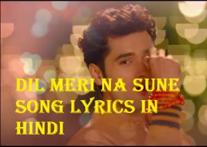 Dil Meri Na Sune Song Lyrics In Hindi