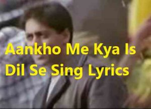 Aankho Me Kya Is Dil Se Song Lyrics
