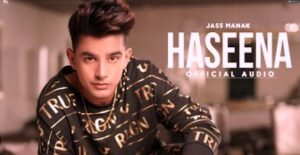 Haseena Lyrics by Jass Manak is brand new Punjabi song from his music album No Competition