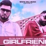 GIRLFRIEND LYRICS – AMRIT MAAN - DJ FLOW