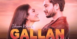 GALLAN LYRICS – ISHAAN KHAN