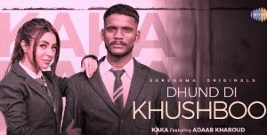 DHUND DI KHUSHBOO LYRICS – KAKA