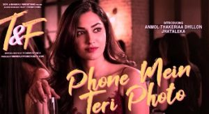 PHONE MEIN TERI PHOTO LYRICS – TUESDAYS AND FRIDAYS | NEHA KAKKAR