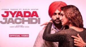 Jyada Jachdi Lyrics by Jordan Sandhu and Gurlez Akhtar from latest Punjabi song