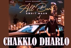 Chakklo Dharlo Lyrics by Amrit Maan and Gurlez Akhtar from is latest Punjabi song All Bamb