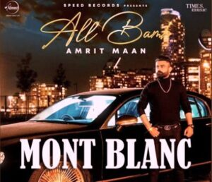 Mont Blanc Lyrics by Amrit Maan from latest Punjabi song All Bamb